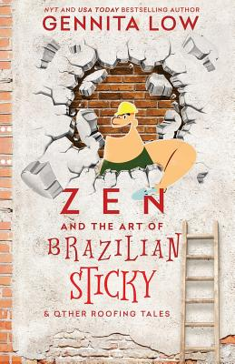 ZEN AND THE ART OF BRAZILIAN STICKY & Other Roofing Tales Cover Image
