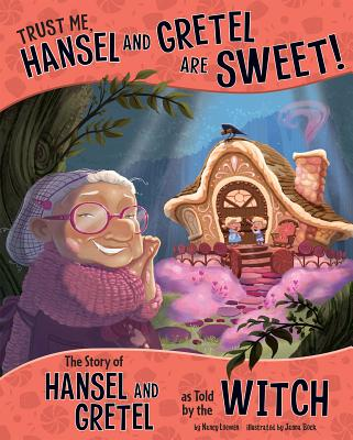Trust Me, Hansel and Gretel Are Sweet!: The Story of Hansel and Gretel as Told by the Witch (Other Side of the Story) Cover Image