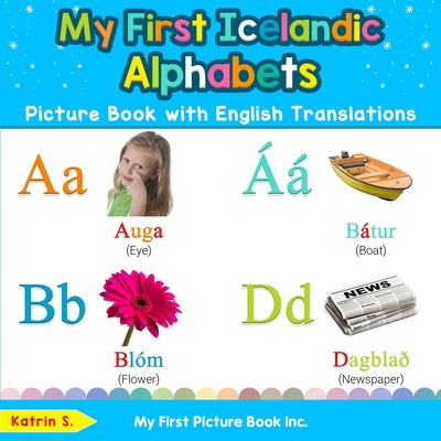 My First Icelandic Alphabets Picture Book with English Translations: Bilingual Early Learning & Easy Teaching Icelandic Books for Kids Cover Image