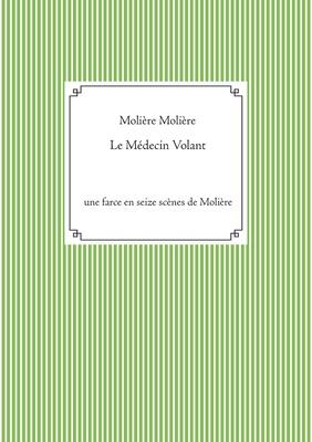 Le Médecin Volant: une farce en seize scènes de Molière Cover Image