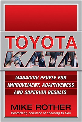 Toyota Kata: Managing People for Improvement, Adaptiveness and Superior Results Cover Image