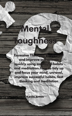 Mental Toughness: Excessive Thinking: Be yourself and improve self-esteem quickly using successful habits and meditation.How to tidy up Cover Image