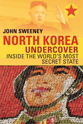 North Korea Undercover: Inside the World's Most Secret State Cover Image