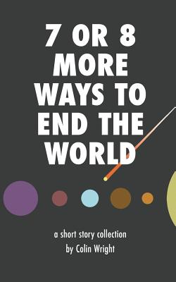7 or 8 More Ways to End the World Cover