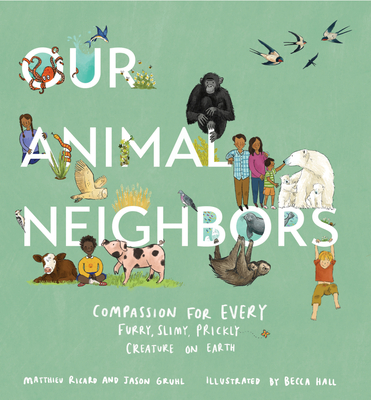 Our Animal Neighbors: Compassion for Every Furry, Slimy, Prickly Creature on Earth Cover Image