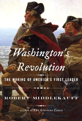 Washington's Revolution: The Making of America's First Leader Cover Image