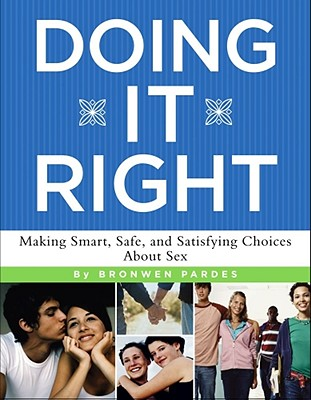 Doing It Right: Making Smart, Safe, and Satisfying Choices About Sex Cover Image