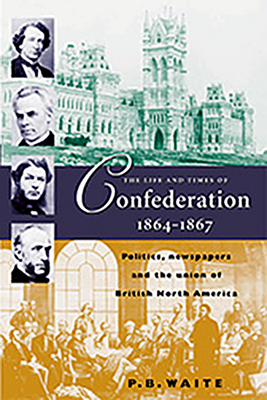 Cover for The Life and Times of Confederation 1864-1867