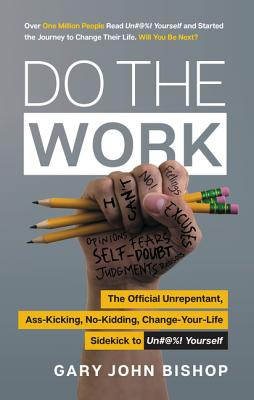 Do the Work: The Official Unrepentant, Ass-Kicking, No-Kidding, Change-Your-Life Sidekick to Unfu*k Yourself (Unfu*k Yourself series) Cover Image