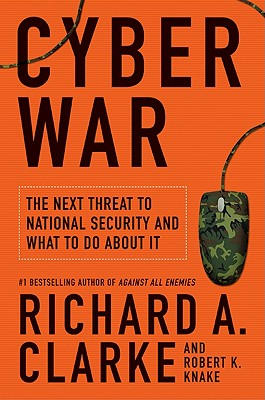Cyber War: The Next Threat to National Security and What to Do about It Cover Image