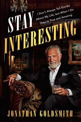 Stay Interesting: I Don't Always Tell Stories About My Life, but When I Do They're True and Amazing Cover Image