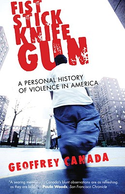 Fist Stick Knife Gun: A Personal History of Violence in America Cover Image