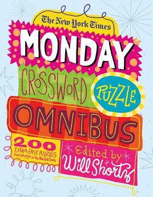 The New York Times Monday Crossword Puzzle Omnibus: 200 Solvable Puzzles from the Pages of The New York Times Cover Image