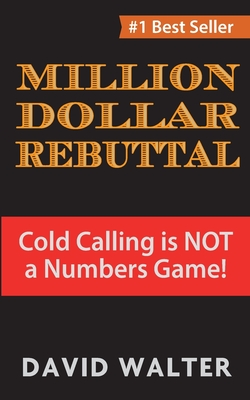 The Million Dollar Rebuttal: Cold Calling is Not a Numbers Game! Cover Image