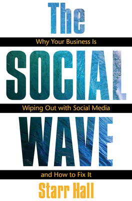The Social Wave:   Why Your Business is Wiping Out with Social Media and How to Fix It Starr Hall