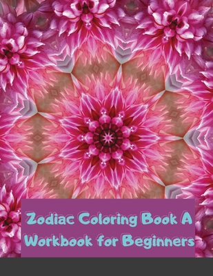 Zodiac Coloring Book A Workbook for Beginners: The Complete Guide to Astrology Fun For Kids Relaxing For Adults Cover Image