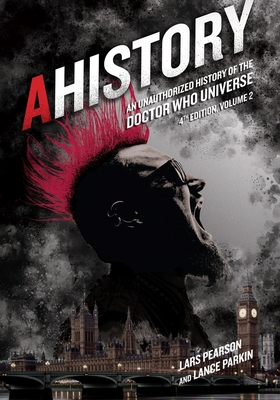 AHistory: An Unauthorized History of the Doctor Who Universe (Fourth Edition Vol. 2) Cover Image