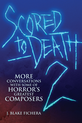 Scored to Death 2: More Conversations with Some of Horror's Greatest Composers Cover Image