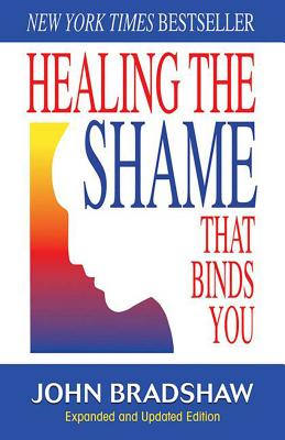 Healing the Shame That Binds You: Recovery Classics Edition Cover Image