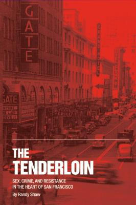 The Tenderloin: Sex, Crime and Resistance in the Heart of San Francisco Cover Image