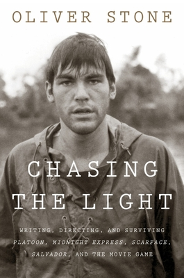Chasing the Light: Writing, Directing, and Surviving Platoon, Midnight Express, Scarface, Salvador, and the Movie Game Cover Image