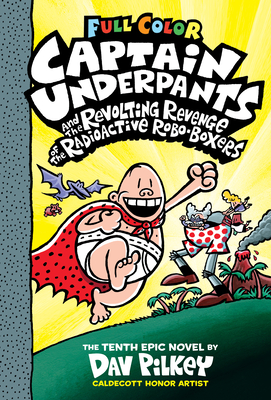Captain Underpants and the Revolting Revenge of the Radioactive Robo-Boxers: Color Edition (Captain Underpants #10): Color Edition Cover Image