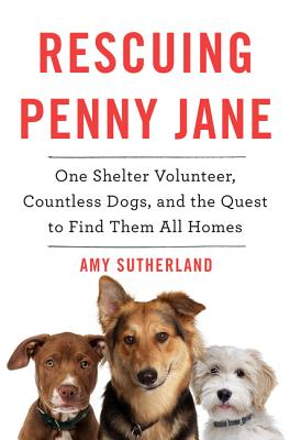 Rescuing Penny Jane: One Shelter Volunteer, Countless Dogs, and the Quest to Find Them All Homes image_path
