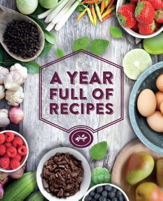 A Year Full of Recipes: 365 Recipes, One for Every Day of the Year Plus 1 for a Leap Year Cover Image