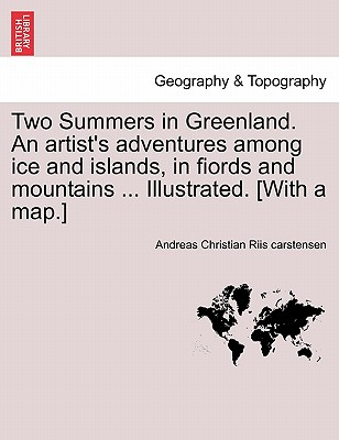 Two Summers in Greenland. an Artist's Adventures Among Ice and Islands, in Fiords and Mountains ... Illustrated. [With a Map.] Cover Image