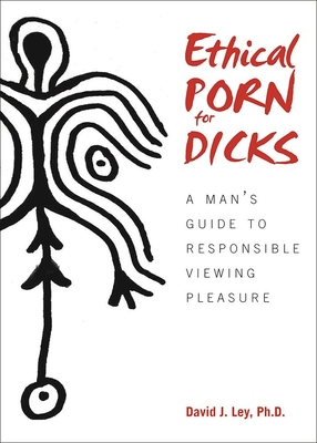 Ethical Porn for Dicks: A Man's Guide to Responsible Viewing Pleasure Cover Image