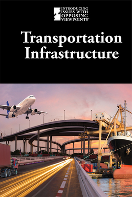 Transportation Infrastructure (Introducing Issues with Opposing Viewpoints) Cover Image