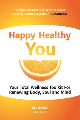 Happy Healthy You: Your Total Wellness Toolkit for Renewing Body, Soul, and Mind Cover Image
