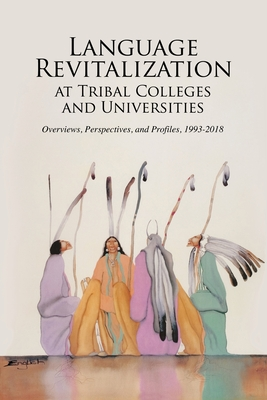 Language Revitalization at Tribal Colleges and Universities: Overviews, Perspectives, and Profiles, 1993-2018 Cover Image