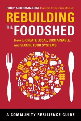 Rebuilding the Foodshed: How to Create Local, Sustainable, and Secure Food Systems (Community Resilience Guides) Cover Image