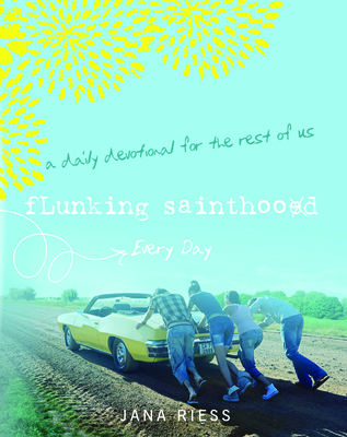Flunking Sainthood Every Day: A Daily Devotional for the Rest of Us Cover Image
