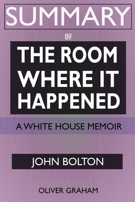 SUMMARY Of The Room Where It Happened: A White House Memoir Cover Image