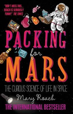 Packing for Mars: The Curious Science of Life in Space Cover Image
