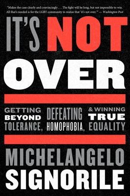 It's Not Over: Getting Beyond Tolerance, Defeating Homophobia, and Winning True Equality Cover Image