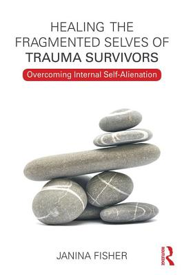 Healing the Fragmented Selves of Trauma Survivors: Overcoming Internal Self-Alienation Cover Image