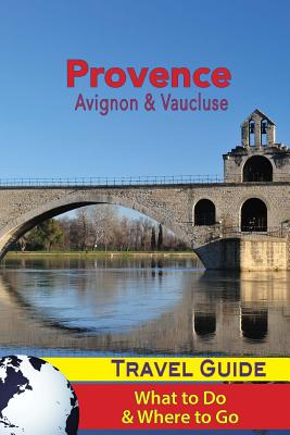 Provence Travel Guide: Avignon & Vaucluse - What to Do & Where to Go Cover Image