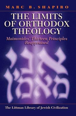 Limits of Orthodox Theology: Maimonides' Thirteen Principles Reappraised (Littman Library of Jewish Civilization) Cover Image