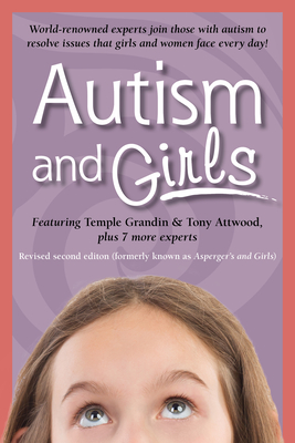 Autism and Girls: World-Renowned Experts Join Those with Autism Syndrome to Resolve Issues That Girls and Women Face Every Day! New Upda Cover Image