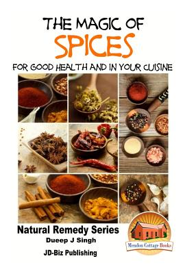 The Magic of Spices For Good Health and in Your Cuisine Cover Image