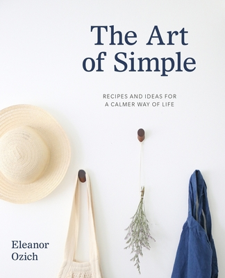 The Art of Simple: Recipes and Ideas for a Calmer Way of Life Cover Image