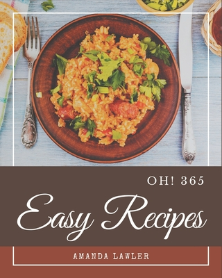 Oh! 365 Easy Recipes: An Inspiring Easy Cookbook for You Cover Image