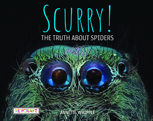 Cover for Scurry! the Truth about Spiders