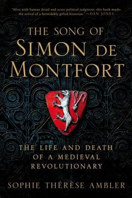 The Song of Simon de Montfort: The Life and Death of a Medieval Revolutionary Cover Image