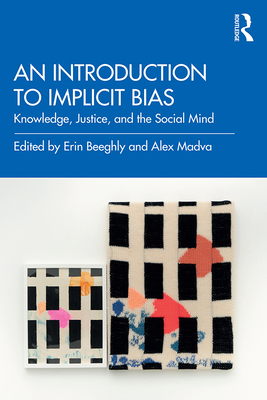 An Introduction to Implicit Bias: Knowledge, Justice, and the Social Mind Cover Image