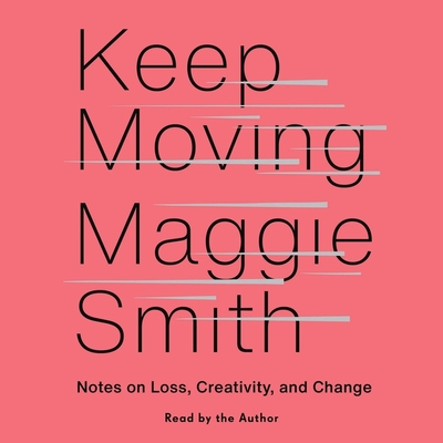 Keep Moving: Notes on Loss, Creativity, and Change Cover Image