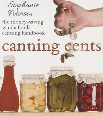 Canning Cents: The Money-Saving Whole-Foods Canning Handbook Cover Image